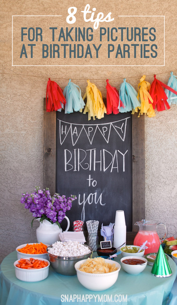 8 Tips For Taking Pictures at Birthday Parties - SnapHappyMom.com